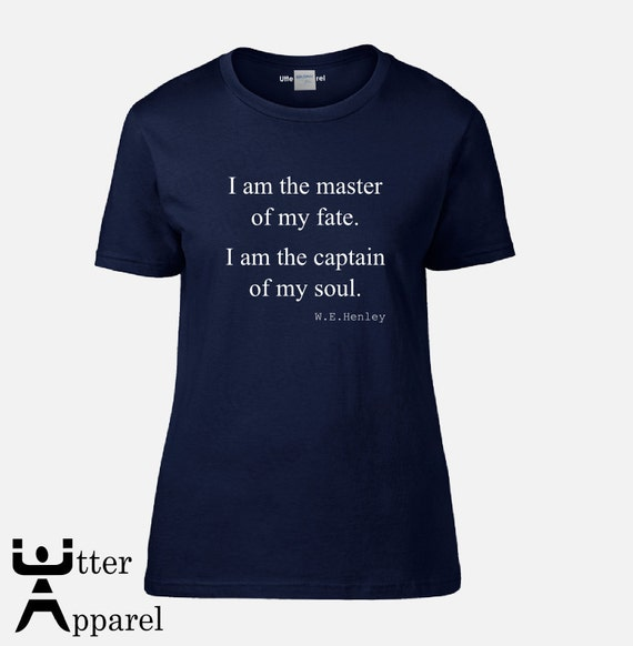 I Am The Master of My Fate. I am the captain of my soul, W.E.Henley, Ladies style t-shirt, medium large xl 2xl