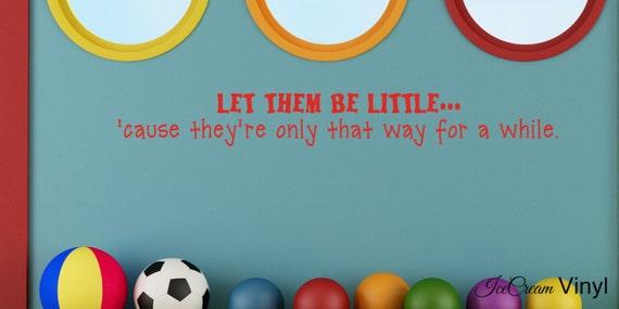 Children's Wall Decal Let Them Be Little -Playroom Wall Decal- Nursery Decor- Children's Decor -Boy's Room- Girl's Room Vinyl Lettering