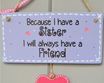 Sisters plaque, Because I have a sister, I will always have a friend. Personalised gift, wooden sign
