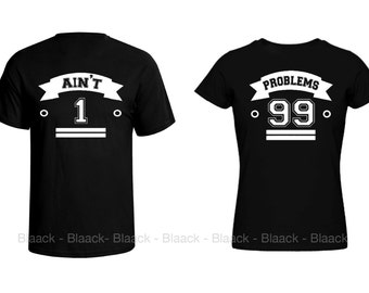 Couple T-shirt - 99 Problems Ain't 1 - 2 CoupleTees -  Matching Love Crewneck T-shirts