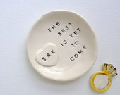Custom ring dish the best is yet to come engagement gift ring holder handmade by Cathie Carlson