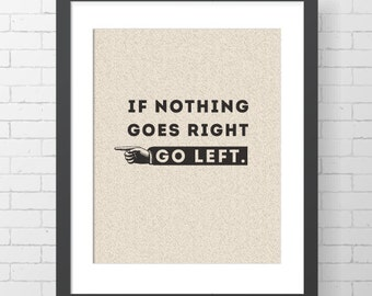 "INSTANT DOWNLOAD - If Nothing Goes Right Go Left - 8"" x 10"" Digital Art Print"