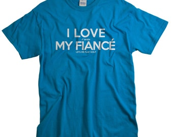 Fiance Shirt - Gift for Him - Golfing Gifts - I love It When My Fiance Golf Tshirt
