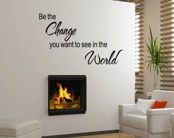 Be the change you want to see in the world Vinyl Wall Decals Quotes Sayings Words (176)