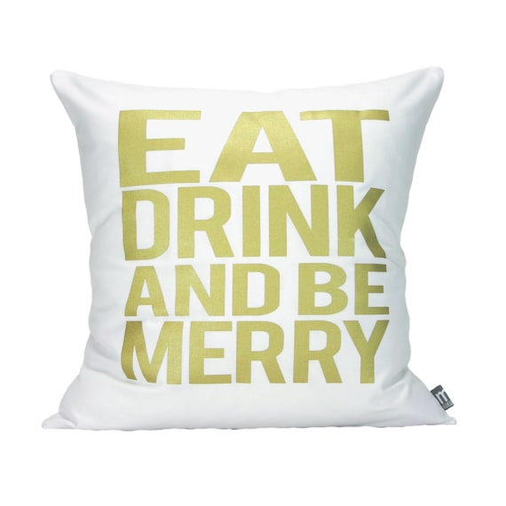 "Eat Drink And Be Merry Pillow Cover // 16""x16"" Gold on White Silk Screen Pillow Cover"