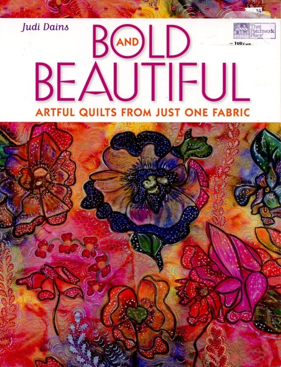 Bold and Beautiful - Artful Quilts From Just One Fabric by Judi Dains