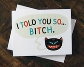 Funny Card, Catty, Mean Girls Greeting Card - I Told You So...B*TCH Cat