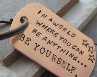 Be Yourself Quote Keychain, In a world where you can be anything, rounded copper dog tag, personalize with your own quote