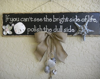 Beach Decor, tiki bar sign, coastal decor - If You Can't See The Bright Side Of Life, Polish The Dull Side - Wall sign, Wall hanging