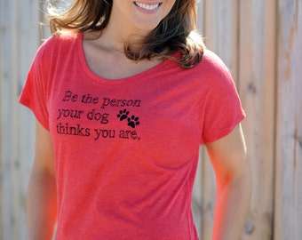XS, S, M, L, XL, XXL - Be the person your dog thinks you are. Dog shirt.  Be The Person Your Dog Thinks You Are Tee in Red. graphic tee