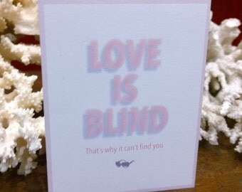 Love is Blind. That's why it can't find you. - Anti Valentine's Day card - Valentine for single friend