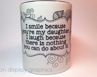 I smile because you're my daughter coffee mug