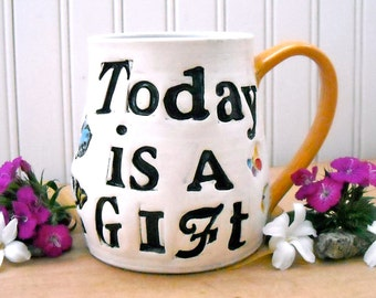 TODAY Is A Gift Open NOW Large Mug - HandMade Wheel Thrown Stamped Inspirational Quote Blue Bird of Happiness, Flower Coffee, Tea Cup