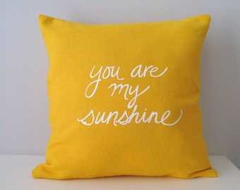 Pillow Cover Cushion Cover - You are my Sunshine - 16 x 16 inches - Choose your fabric and ink color - Accent Pillow
