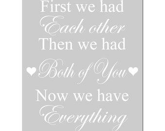 First We Had Each Other, Then We Had Both of You, Now We Have Everything - 11x14 Nursery Art Print - TWINS - Choose Your Colors