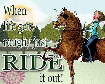 """When Life gets Rough, Ride it out! Morgan Saddlebred Horse Art  8"""" x 10"""""""