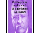 Theodore ROOSEVELT Quoted Art print - courtesy