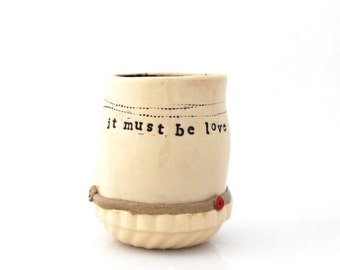 Handless Ceramic Cup, pottery tumbler, it must be love .