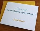 Life's Even Harder if You're Stupid - John Wayne Quote