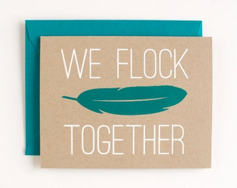 We Flock Together  - Love - Friendship - Valentine - feather - screen printed - kraft - cute - modern - bff
