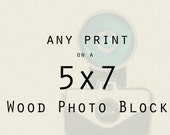 Wood Photo Block - Photography - Any 5x7 inch block