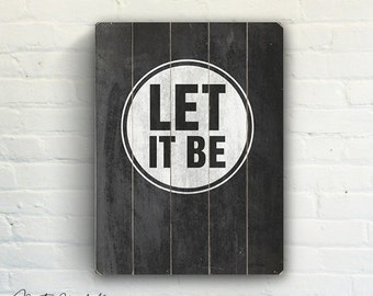 Let It Be Beatles quote Chalkboard Word Art  - Black and White Slatted Plank Wood Sign