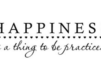 Happiness is a thing to be practiced-Vinyl Wall Decal