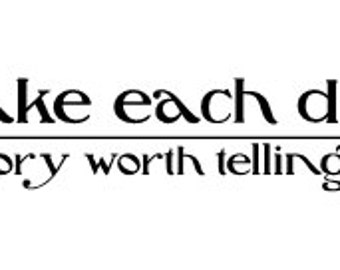 Make each day a story worth telling Vinyl Wall Decal