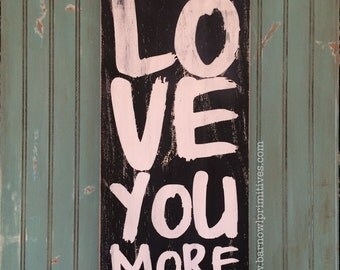 Love You More Heavily Distressed Sign in Black Vintage Style