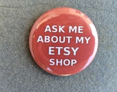 Ask Me About My ETSY Shop  button  pin Red background White words 2.25 inch promote shop craft show