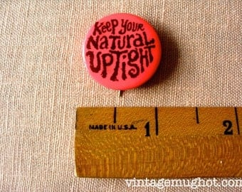 Sixties Original Hippie Button Keep Your natural Uptight Pinback Psychedelic Soul Funky