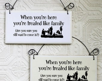 Funny Welcome Sign We Treat You Like Family Are You Sure You Want to Come In