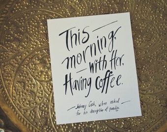 Coffee Print, Johnny Cash Quote, Coffee Quote, Mornings, Love, Paradise Quote, Typography Print, Hand Lettered Quote, 5x7 Print