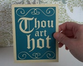 Thou art hot - Teal card with Cream lettering - Renaissance faire inspired - blank inside