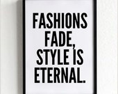 Fashion Print, Style wall art, wall decor, fashion quote, poster, minimalist, scandinavian, black and white, Fashions Fade Style is Eternal