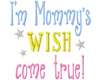 Im Mommy's wish come true - Machine Embroidery Design -  8 sizes