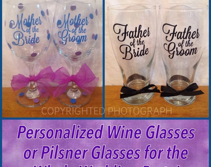 Personalized MOTHER FATHER of the BRIDE & Groom Wine Glass or Pilsner Glass for Bride Bridesmaids Bridal Wedding Party