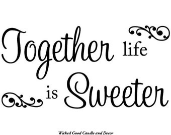 Vinyl Decal - Together life is sweeter