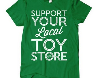 Women's Support Your Local Toy Store T-shirt - S M L XL 2x - Ladies Toy Tee - 4 Colors