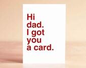 Father's Day Card - Funny Father's Day Card - Dad Card - Dad Birthday Card - Hi dad. I got you a card.