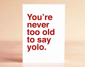 Birthday Card - Funny Birthday Card - 30th Birthday Card - 40th Birthday Card - You're never too old to say yolo.