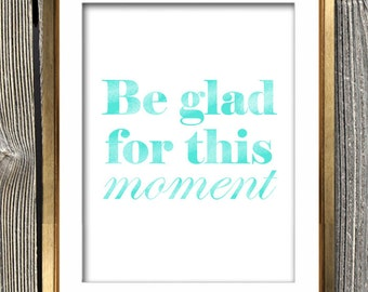 Be Glad For This Moment Custom Typography Art Print