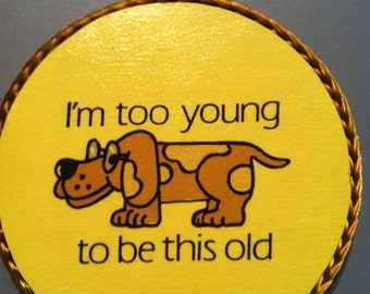 I'm Too Young to Be This Old-handmade magnet, 1980's or early '90's