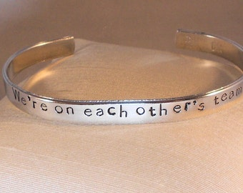 We're on each other's team - Custom-stamped Bracelet (pul3.3a,Sc)