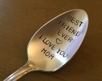 Best Friend Ever,  I Love You Mom     vintage silverware hand stamped spoon