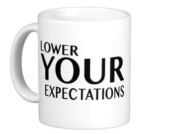Lower Your Expectations Coffee Mug