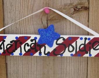 American Soldier, Americana wall decor, 4th of July decor, Military decor,  American flag decor, Stars and Stripes decor, US Military sign