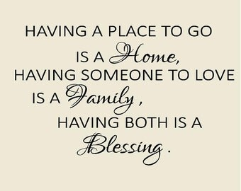 """Having a Place to go to is a home...family...blessing. Love Vinyl Wall Decal-23""""H x 36""""W-custom vinyl wall lettering"""