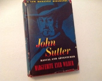 John Sutter - Rascal and Adventurer by margurite eyer wilbur 1948 First Edition Red Hardcover Historical Gift