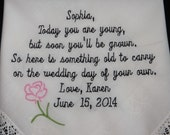 Flower Girl Wedding Handkerchief. Today you are young, but soon you'll be grown. So here is something old to carry on the wedding day of....